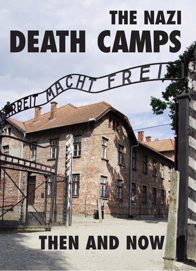 The Nazi Death Camps Then and Now