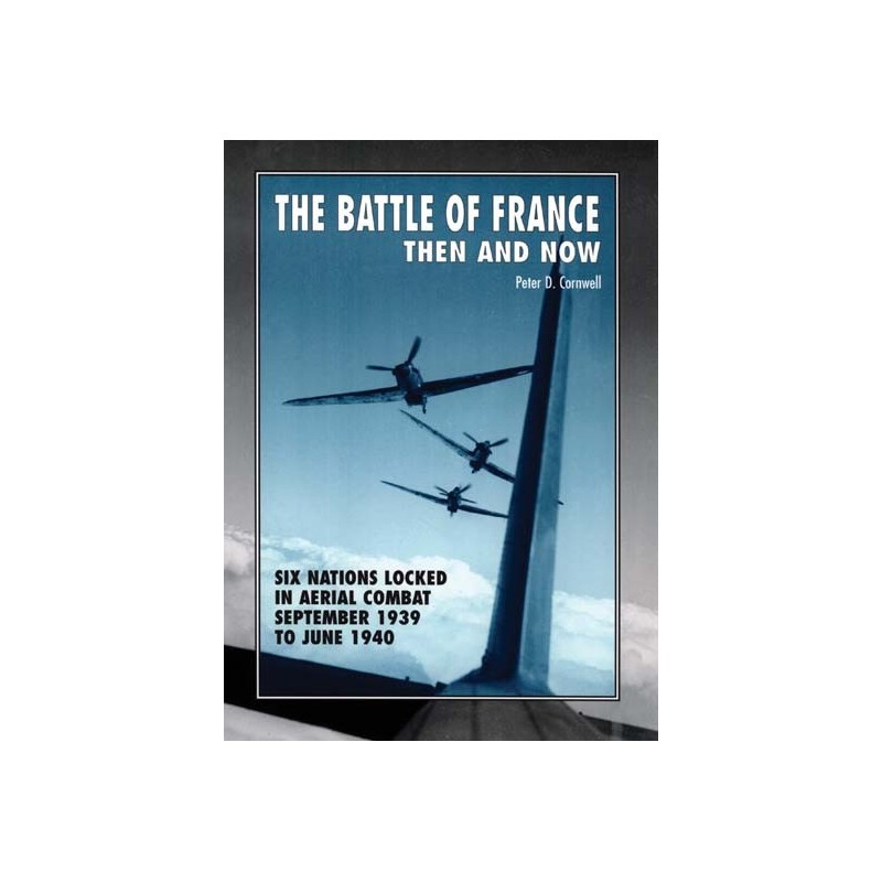 THE BATTLE OF FRANCE THEN AND NOW