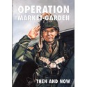 OPERATION MARKET-GARDEN THEN AND NOW - VOLUME 1