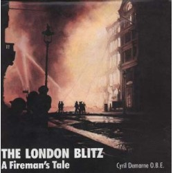 THE LONDON BLITZ — A FIREMAN'S TALE